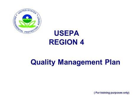 USEPA REGION 4 Quality Management Plan ( For training purposes only)