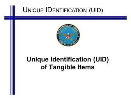 U NIQUE ID ENTIFICATION (UID) Unique Identification (UID) of Tangible Items.