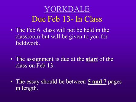 YORKDALE YORKDALE Due Feb 13- In Class The Feb 6 class will not be held in the classroom but will be given to you for fieldwork. The assignment is due.