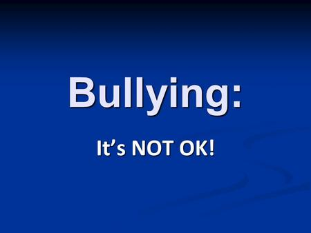 Bullying: It's NOT OK!. What is Bullying? Physical Physical Verbal Verbal Psychological Psychological.