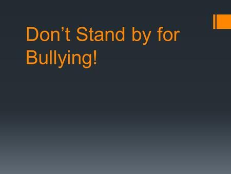 Don't Stand by for Bullying!. Why do People Bully?  They think they can get away with it  The bullies also think bullying shows that they are in charge.