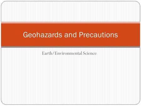 Earth/Environmental Science Geohazards and Precautions.