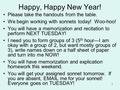 Happy, Happy New Year! Please take the handouts from the table. We begin working with sonnets today! Woo-hoo! You will have a memorization and recitation.