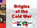 Origins of the Cold War Origins of the Cold War A Difference In Opinion 1945 was the beginning of a long period of distrust & misunderstanding between.
