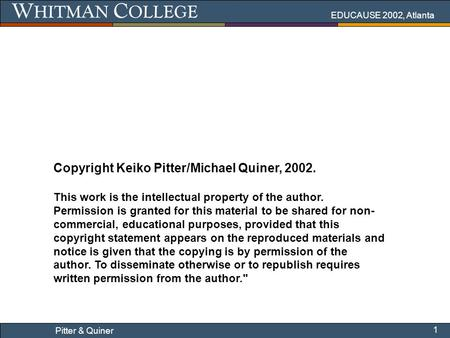 EDUCAUSE 2002, Atlanta 1 Pitter & Quiner Copyright Keiko Pitter/Michael Quiner, 2002. This work is the intellectual property of the author. Permission.