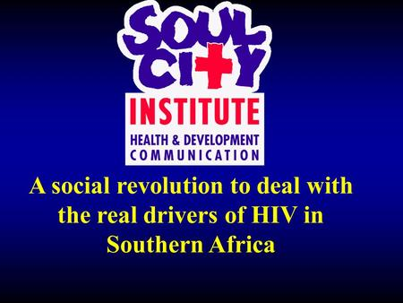A social revolution to deal with the real drivers of HIV in Southern Africa.