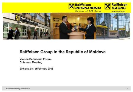 1 Raiffeisen-Leasing International Raiffeisen Group in the Republic of Moldova Vienna Economic Forum Chisinau Meeting 20th and 21st of February 2008.