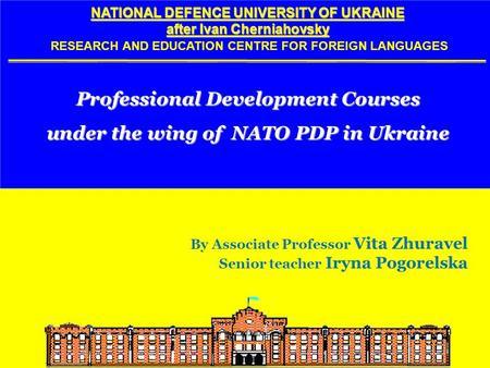 NATIONAL DEFENCE UNIVERSITY OF UKRAINE after Ivan Cherniahovsky NATIONAL DEFENCE UNIVERSITY OF UKRAINE after Ivan Cherniahovsky RESEARCH AND EDUCATION.