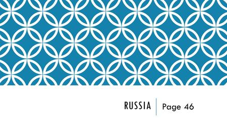 RUSSIA Page 46. RUSSIA (MAP – PAGE A23) Agree/Disagree? (we will do this before and after the lecture) _____Russia is the largest country in the world.