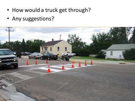 How would a truck get through? Any suggestions?. No parking allows access.