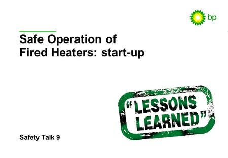 Safety Talk 9 / 1 Safety Talk 9 Safe Operation of Fired Heaters: start-up.