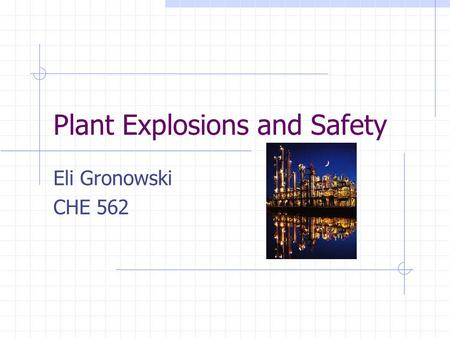 Plant Explosions and Safety Eli Gronowski CHE 562.