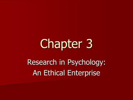 Chapter 3 Research in Psychology: An Ethical Enterprise.