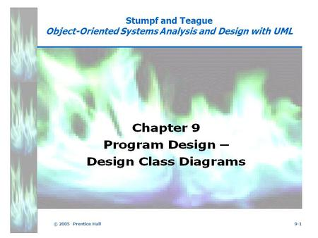 © 2005 Prentice Hall9-1 Stumpf and Teague Object-Oriented Systems Analysis and Design with UML.