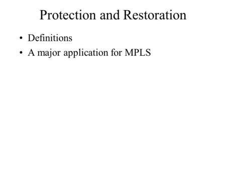 Protection and Restoration Definitions A major application for MPLS.