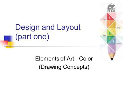 Design and Layout (part one) Elements of Art - Color (Drawing Concepts)