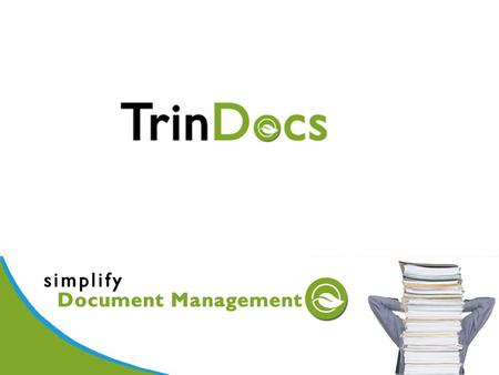 What is TrinDocs A fully integrated document management system enabling: Archiving Instant Retrieval Workflow & Routing OCR and Intelligent Form Recognition.