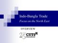 Indo-Bangla Trade Focus on the North East OVERVIEW.