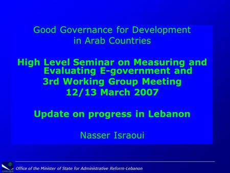 Office of the Minister of State for Administrative Reform-Lebanon Good Governance for Development in Arab Countries High Level Seminar on Measuring and.