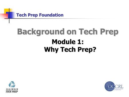 Tech Prep Foundation Background on Tech Prep Module 1: Why Tech Prep?