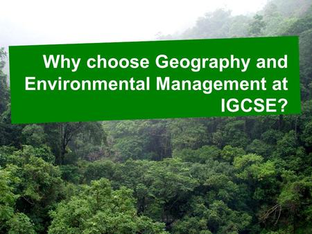 Why choose Geography and Environmental Management at IGCSE?