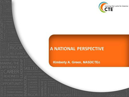 A NATIONAL PERSPECTIVE Kimberly A. Green, NASDCTEc