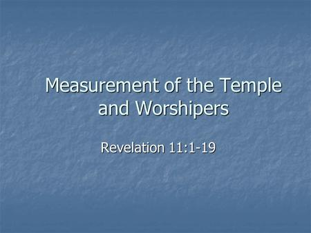 Measurement of the Temple and Worshipers Revelation 11:1-19.