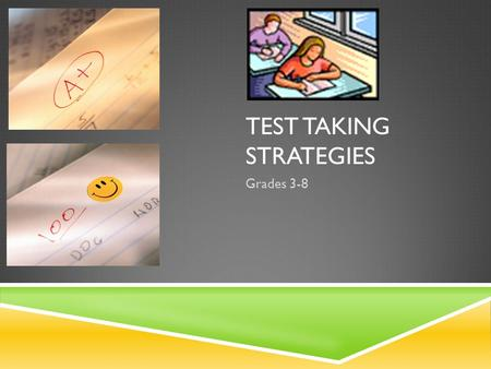 TEST TAKING STRATEGIES Grades 3-8 Go to bed early! When? EARLY.