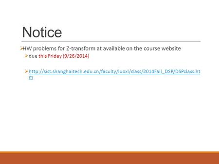 Notice  HW problems for Z-transform at available on the course website  due this Friday (9/26/2014) 
