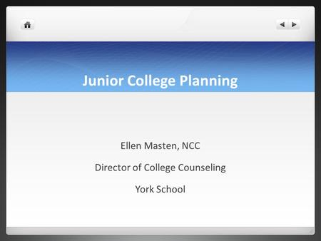 Junior College Planning Ellen Masten, NCC Director of College Counseling York School.