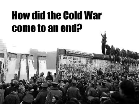 How did the Cold War come to an end?. What are we doing today? 1.To review the role of Reagan's policies in the end of the Cold War 2.To understand the.