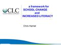 Chris Hamiel a framework for SCHOOL CHANGE and INCREASED LITERACY.