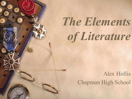 The Elements of Literature Alex Hollis Chapman High School.