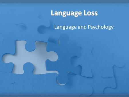 Language Loss Language and Psychology. Frontal lobe – Speech Occipital lobe – Vision Cerebellum – Movement Parietal lobe – Touch Pons – Breathing and.