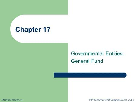 ©The McGraw-Hill Companies, Inc. 2006McGraw-Hill/Irwin Chapter 17 Governmental Entities: General Fund.