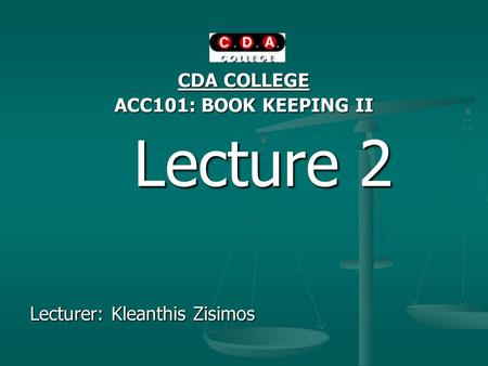 CDA COLLEGE ACC101: BOOK KEEPING II Lecture 2 Lecture 2 Lecturer: Kleanthis Zisimos.