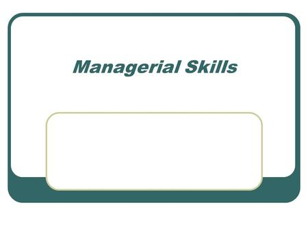 Managerial Skills. Developing Skills Formal process Changes in job content Development process within a job Activities external to the job Self development.
