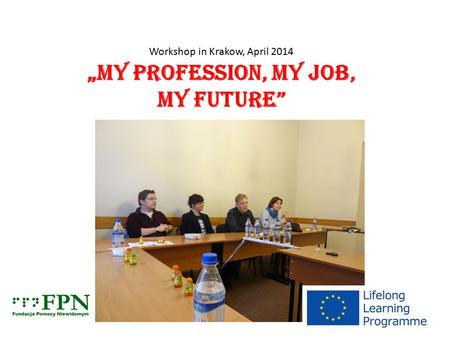 "Workshop in Krakow, April 2014 ""MY PROFESSION, MY JOB, MY FUTURE"""