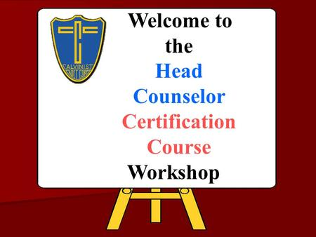Welcome to the Head Counselor Certification Course Workshop.
