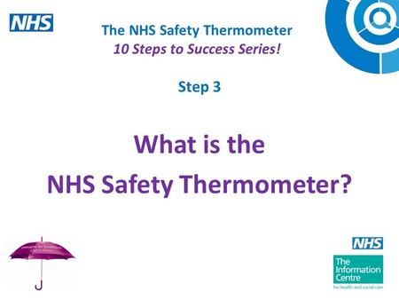 The NHS Safety Thermometer 10 Steps to Success Series! Step 3 What is the NHS Safety Thermometer?