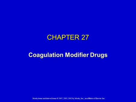 Mosby items and derived items © 2007, 2005, 2002 by Mosby, Inc., an affiliate of Elsevier Inc. CHAPTER 27 Coagulation Modifier Drugs.