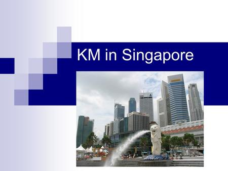 KM in Singapore. Knowledge Based Economy One in which the production, distribution and use of knowledge are the main drivers of growth, wealth creation,