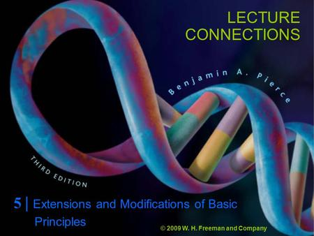 LECTURE CONNECTIONS 5 | Extensions and Modifications of Basic © 2009 W. H. Freeman and Company Principles.