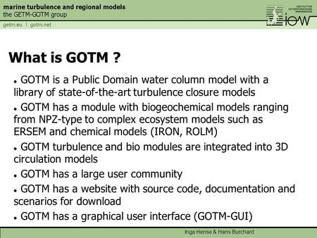Inga Hense & Hans Burchard What is GOTM ? GOTM is a Public Domain water column model with a library of state-of-the-art turbulence closure models GOTM.