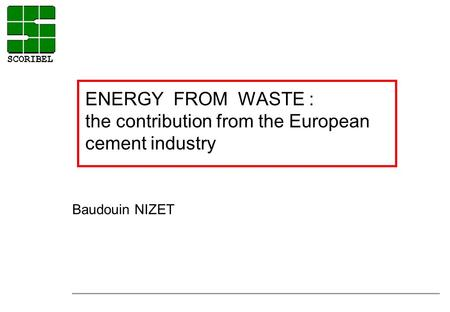 ENERGY FROM WASTE : the contribution from the European cement industry Baudouin NIZET.