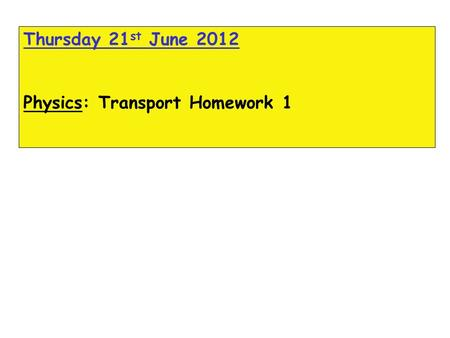 Thursday 21 st June 2012 Physics: Transport Homework 1.