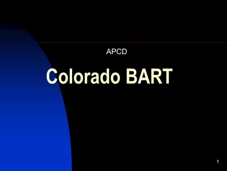 1 Colorado BART APCD. 2 Class 1 Areas National Parks and Wilderness Areas 12 in Colorado 4 National Parks 8 Wilderness Areas.