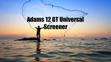 Adams 12 GT Universal Screener Casting a wide net to find hidden talent.