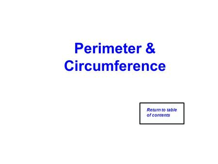 Perimeter & Circumference Return to table of contents.