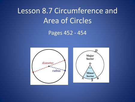 Lesson 8.7 Circumference and Area of Circles Pages 452 - 454.